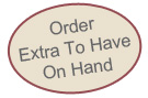 Order Extra to Have on Hand
